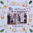 MY particular Memories ・・・